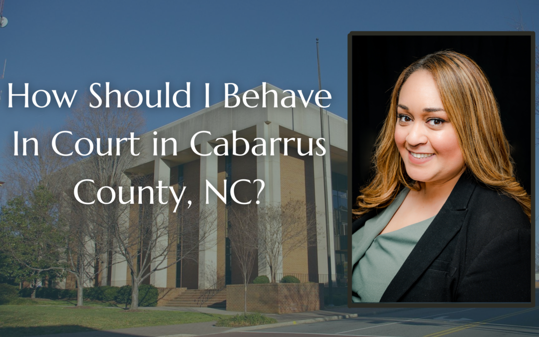 How Should I Behave In Court in Cabarrus County, NC?