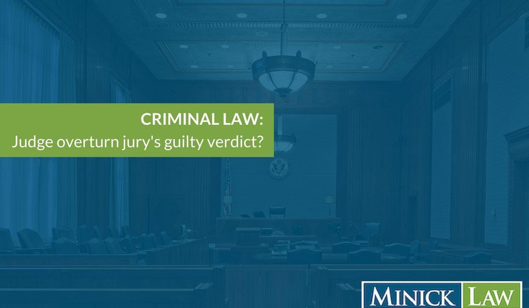 Can A Judge Overturn A Jurys Guilty Verdict Minick Law Pc