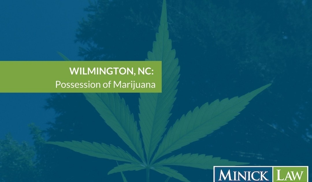 What Should I Do If I've Been Charged With Possession of Marijuana In Wilmington, NC?
