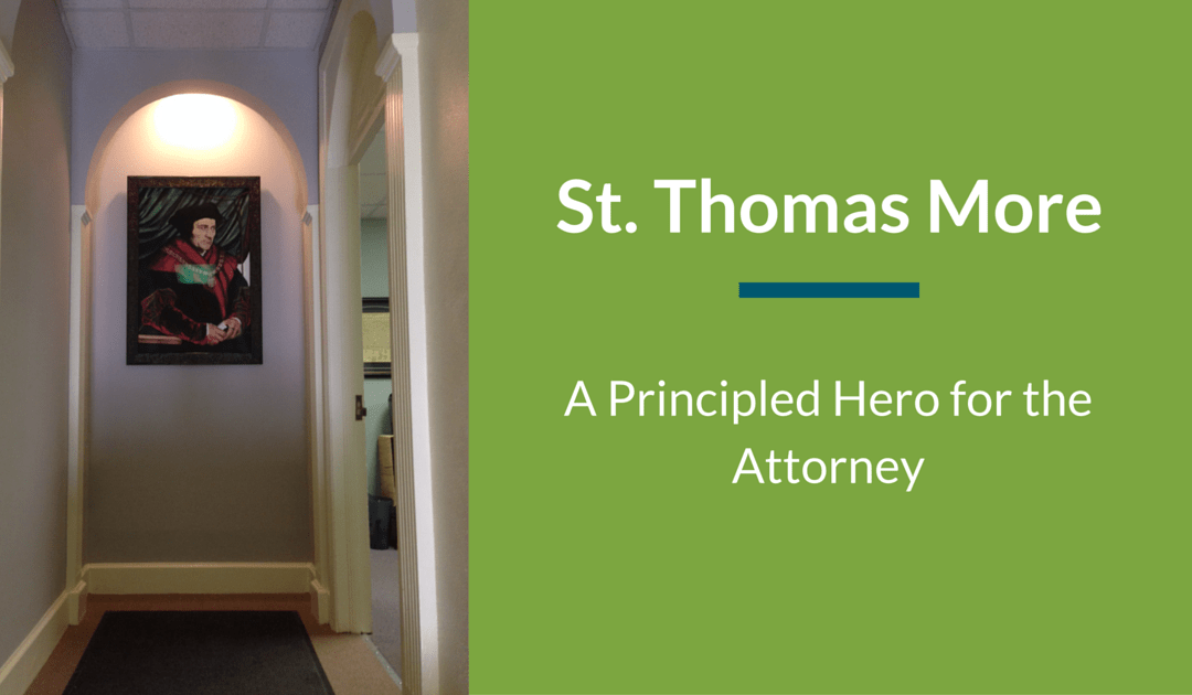 A Lawyer's Prayer to St. Thomas More: Principled Hero for the Attorney
