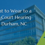 What to Wear to a DUI Court Hearing in Durham, NC