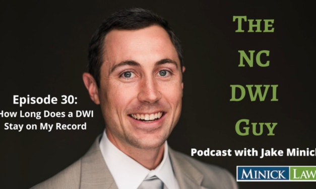 NC DWI Guy Episode 30: How Long Does a DWI Stay on My Record