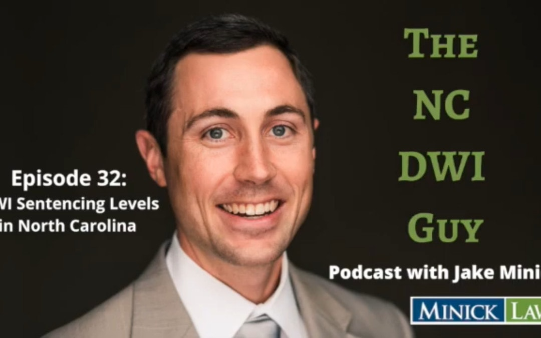 Episode 32: DWI Sentencing Levels in North Carolina (2 of 3)