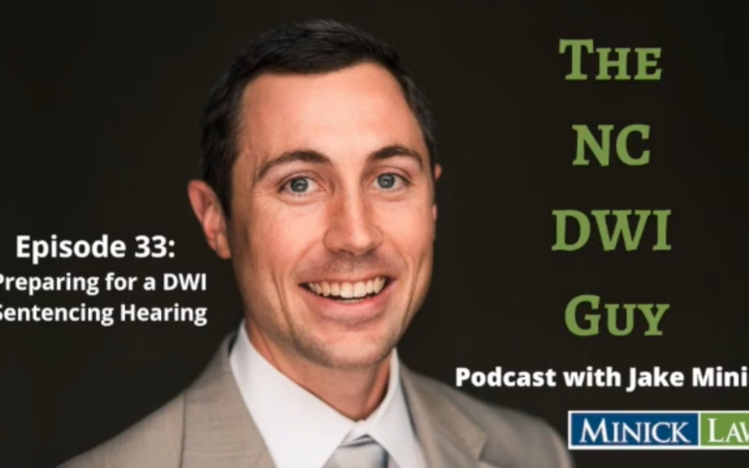 Episode 33: Preparing for a DWI Sentencing Hearing (3 of 3)